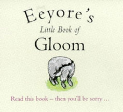 Eeyore's Little Book of Gloom (The wisdom of Pooh)