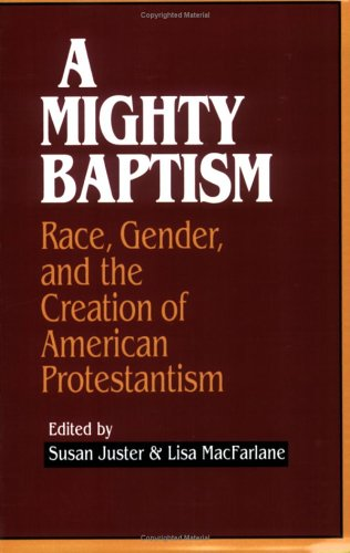 A Mighty Baptism: Race, Gender, and the Creation of American Protestantism