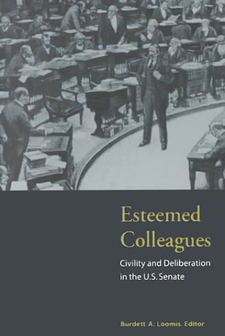 Esteemed Colleagues: Civility and Deliberation in the...