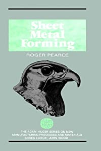 Sheet Metal Forming (Adam Hilger Series on New Manufacturing Processes and Materi) Roger Pearce
