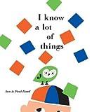 img - for I Know a Lot of Things[I KNOW A LOT OF THINGS][Hardcover] book / textbook / text book