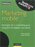 Marketing mobile : Stratégies de m-marketing pour conquérir et fidéliser vos clients