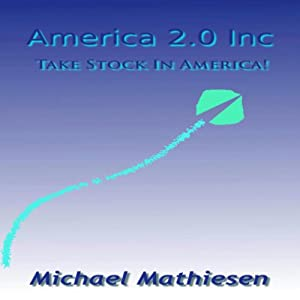 America 2.0, Inc.: Take Stock In America | [Michael Mathiesen]