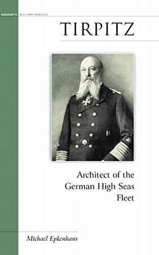 Tirpitz: Architect of the German High Seas Fleet (Military Profiles)