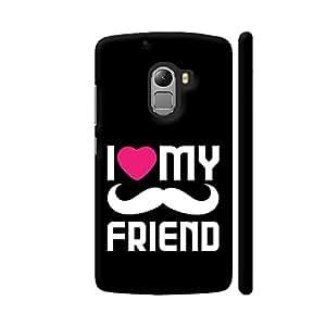 Colorpur I Love My Friend Designer Mobile Phone Case Back Cover For Lenovo Vibe K4 Note | Artist: Designer Chennai