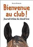 Bienvenue au club ! Journal intime du cheval Crac