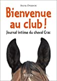 Bienvenue au club ! Journal intime du cheval Crac