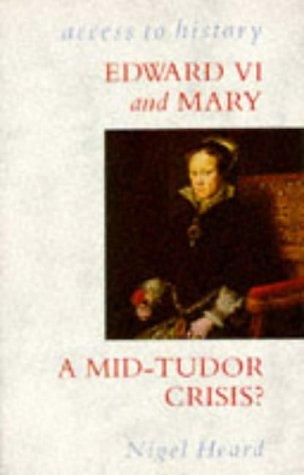 Edward VI and Mary: A Mid-Tudor Crisis?