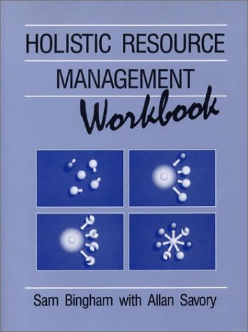 The Holistic Resource Management Workbook, Savory, Allan; Bingham, Sam