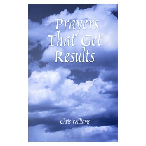 Prayers That Get Results: Chris Williams: 9780971047600: Amazon.com