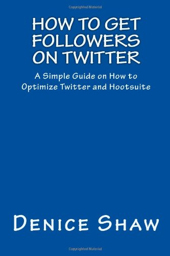 How to Get Followers on Twitter: A Simple Guide on How to Optimize Twitter and Hootsuite