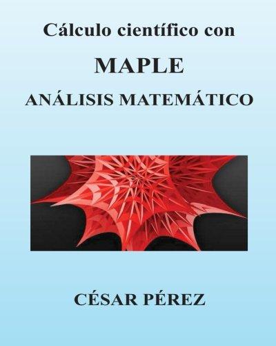 Calculo cientifico con MAPLE. Analisis Matematico  [Perez, Cesar] (Tapa Blanda)
