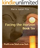 Facing the Horizon - Book Six (Truth is the Soul of the Sun)