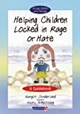 Helping Children Locked in Rage or Hate: A Guidebook (Helping Children with Feelings)