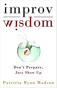 "Cover of ""Improv Wisdom: Don't Prepare, J..."