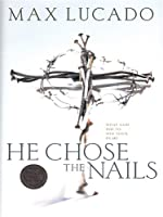He Chose the Nails: What God Did to Win Your Heart (Walker Large Print Books)