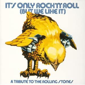 It's Only Rock'n' Roll (But We Like It ?) A Tribute To The Rolling Stones