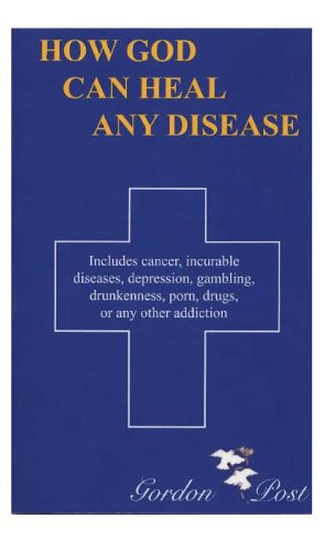 How God Can Heal Any Disease: Includes Cancer, Incurable Diseases, Depression, Gambling, Drunkenness, Porn, Drugs, or Any Other Addiction PDF