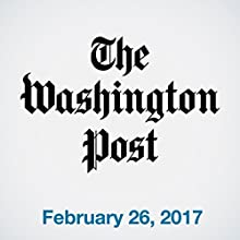 Top Stories Daily from The Washington Post, February 26, 2017 Newspaper / Magazine by  The Washington Post Narrated by Jill Melancon