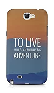 AMEZ to live will be an awfully big adventure Back Cover For Samsung Galaxy Note 2 N7100