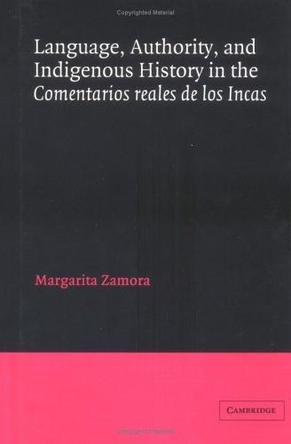 Language, Authority, and Indigenous History in the Comentarios reales de los Incas (Cambridge Iberian and Latin American