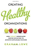 img - for Creating Healthy Organizations: How Vibrant Workplaces Inspire Employees to Achieve Sustainable Success book / textbook / text book