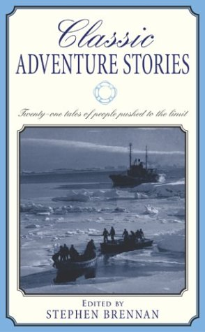 Classic Adventure Stories: Twenty-one tales of people pushed to the limit. (Classic)