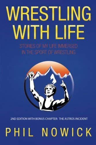Wrestling With Life: Stories of My Life Immersed in the Sport of Wrestling