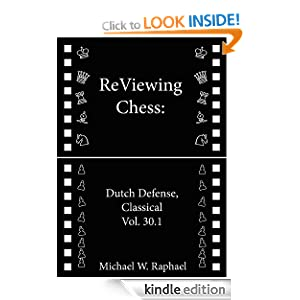 ReViewing Chess: Dutch, Classical, Vol. 30.1 Michael W. Raphael