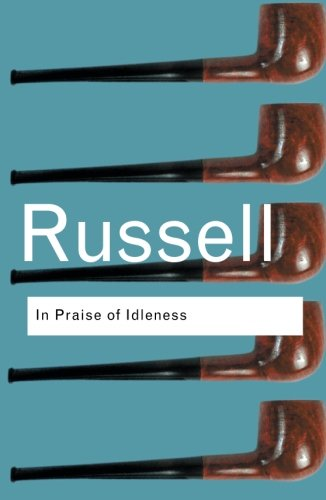 RC Series Bundle: In Praise of Idleness: And Other Essays (Routledge Classics)