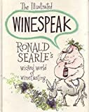 The Illustrated Winespeak: Ronald Searle's Wicked World of Winetasting (0060153202) by Searle, Ronald