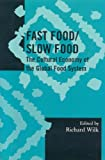 Fast Food/Slow Food: The Cultural Economy of the Global Food System (Society for Economic Anthropology Monograph Series)