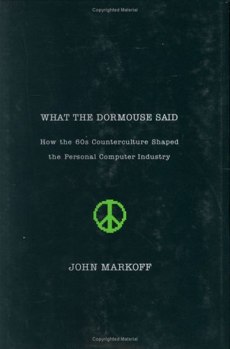 What the Dormouse Said: How the 60s Counterculture Shaped the Personal Computer
