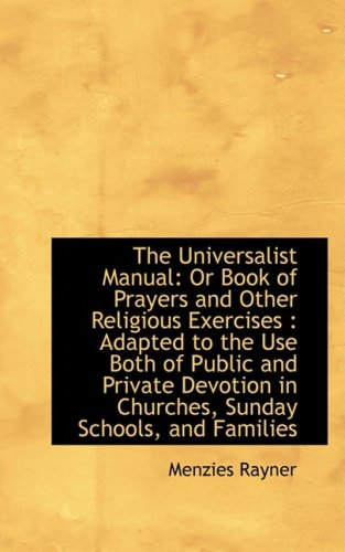 The Universalist Manual: Or Book of Prayers and Other Religious Exercises : Adapted to the Use Both