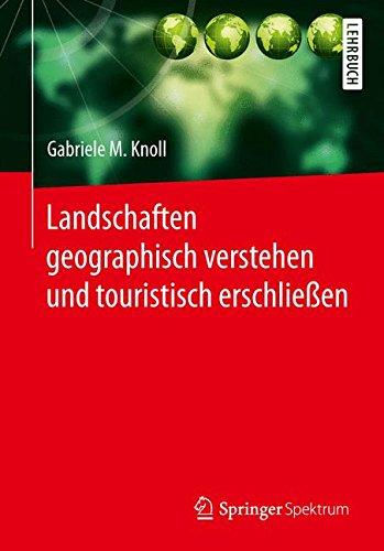 Landschaften geographisch verstehen und touristisch erschließen (German Edition)