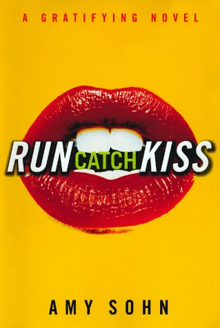 Run Catch Kiss: A Gratifying Novel, AMY SOHN