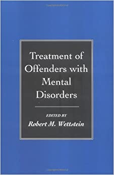 Treatment of Offenders with Mental Disorders: 9781572305526: Medicine