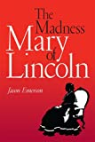 img - for The Madness of Mary Lincoln book / textbook / text book
