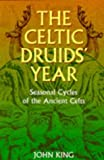 The Celtic Druids' Year: Seasonal Cycles of the Ancient Celts (0713724633) by John Robert King