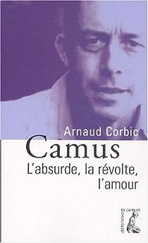 Camus : L'absurde, la r�volte, l'amour par Corbic