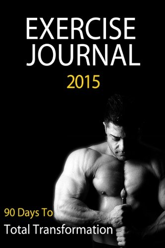 Exercise Journal 2015: A 90 Day Transformation Journal To Track Food & Exercise & Guarantee Success (Food & Exercise Journals) (Volume 1)