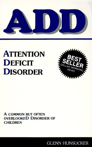 ADD: Attention Deficit Disorder: A common but often overlooked disorder of children, Glenn Hunsucker