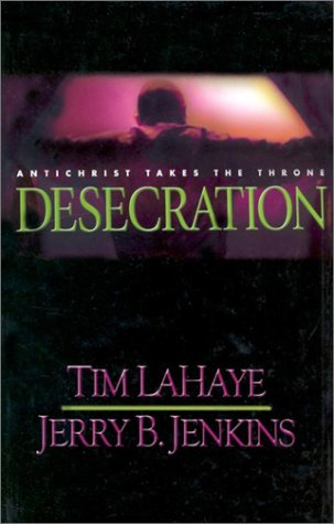 Desecration: Antichrist Takes the Throne by Tim LaHaye, Jerry B. Jenkins