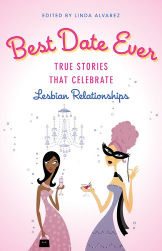 Best Date Ever (Lesbian): True Stories That Celebrate Lesbian Relationships