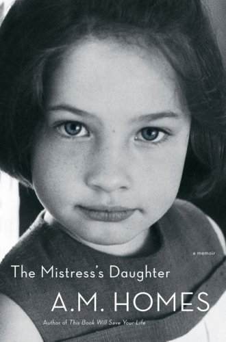 Book: The Mistress's Daughter - A Memoir by A. M. Homes