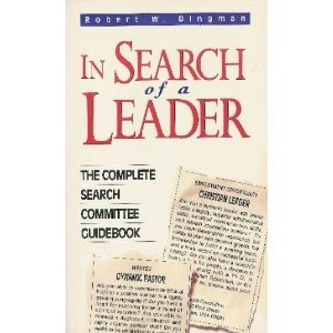 In Search Of A Leader – The Complete Search Committee Guidebook, Dingman, Robert W
