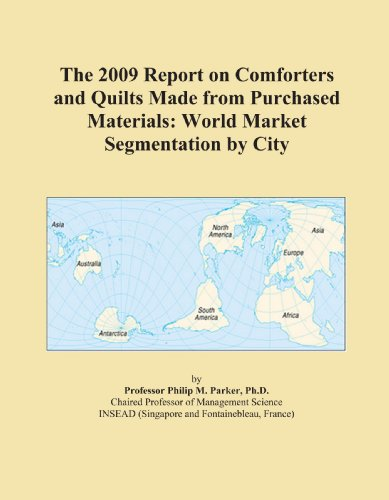 The 2009 Report on Comforters and Quilts Made from Purchased Materials: World Market Segmentation by City