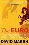 David Marsh The Euro: The Politics of the New Global Currency