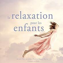 La relaxation pour les enfants | Livre audio Auteur(s) : John Mac Narrateur(s) : Florence Dupuy Alayrac