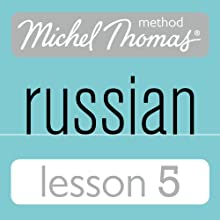 Michel Thomas Beginner Russian, Lesson 5  by Natasha Bershadski Narrated by Natasha Bershadski